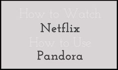 How to Watch Netflix Pandora Abroad