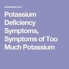 Potassium Deficiency Symptoms, Symptoms of Too Much Potassium