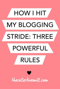 How I Hit My Blogging Stride: Three Powerful Rules: As a blogger, it can be easy to get stuck inside your own head. Sometimes you need an extra kick to help you come up with new ideas for your next blog post, content upgrade, email series, or whatever the next amazing thing will be that you're going to create. Click on the link for 3 rules that will help you get inspired, connect with your audience, and regain your blogging stride. TheCollectiveMill.com
