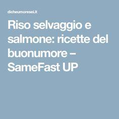 Riso selvaggio e salmone: ricette del buonumore – SameFast UP