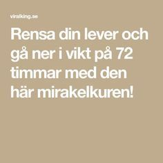 Rensa din lever och gå ner i vikt på 72 timmar med den här mirakelkuren! How To Slim Down, Detox, Remedies, Health Fitness, Healing, Beauty, God, Leather, Home Remedies