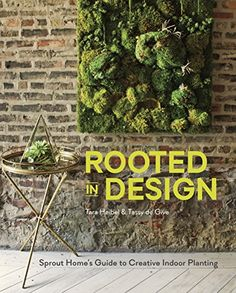 Amazon.com: Rooted in Design: Sprout Home's Guide to Creative Indoor Planting eBook: Tara Heibel, Tassy De Give: Kindle Store