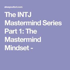 The INTJ Mastermind Series Part 1: The Mastermind Mindset -