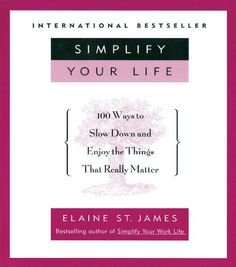 Simplify Your Life: 100 Ways to Slow Down and Enjoy the Things That Really Matter by [St. James, Elaine]