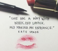 """She has a way with words, red lipstick, and making an entrance."" - Kate Spade"