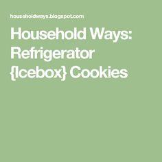 Household Ways: Refrigerator {Icebox} Cookies