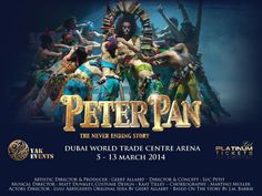 Peter Pan – The Never Ending Story   Wednesday, 5th – Thursday, 13th March 2014   THE DUBAI EVENTS