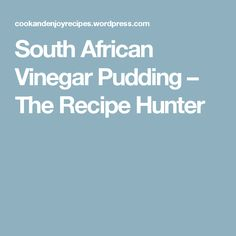 South African Vinegar Pudding – The Recipe Hunter Snowflake Cake, Recipe Hunter, South African Recipes, Sifted Flour, Vinegar, Sweet Tooth, Cooking Recipes, Pudding, Baking