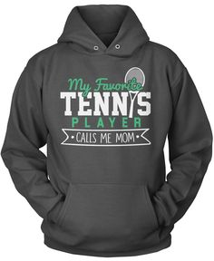 My favorite tennis player calls me Mom The perfect t-shirt for any proud Mom of a tennis player. Order one today! Premium, Women's Fit & Long Sleeve T-Shirt Made from 100% pre-shrunk cotton jersey. He