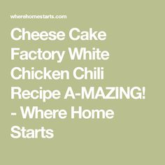 Cheese Cake Factory White Chicken Chili Recipe A-MAZING! - Where Home Starts