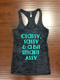 Classy Sassy and a Bit Smart Assy Tank Top Racerback. I so want this for my friends and me lol