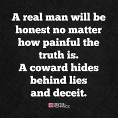 A real man will be honest no matter how painful the truth is. A coward hides behind lies and deceit. #relationshipquotes #liars #men
