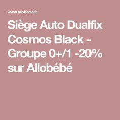 Siège Auto Dualfix Cosmos Black - Groupe 0+/1 -20% sur Allobébé