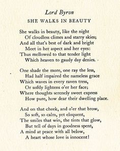 She Walks In Beauty by Lord Bryon http://www.poemhunter.com/poem/she-walks-in-beauty-7/