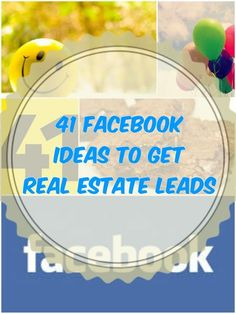 41 Facebook Ideas To Get More Real Estate Leads - These ideas will help you get more traction off the biggest social network out there! Are you using Facebook correctly?