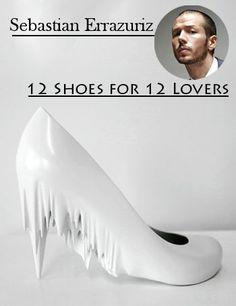 Unique 12 Shoes for 12 Lovers by Sebastian Errazuriz