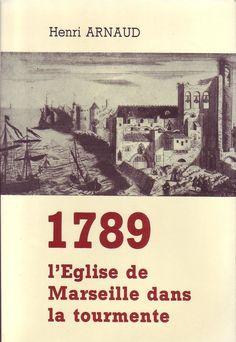 #histoire #Marseille : 1789. L'Eglise de Marseille dans la Tourmente - Arnaud Henri, 09/1988. 232 pp. brochées.