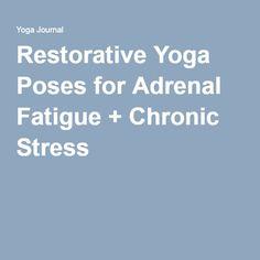 Restorative Yoga Poses for Adrenal Fatigue + Chronic Stress
