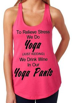 We Drink Wine In Our Yoga Pants Racerback by StuckOnYouVinylExp, $19.95