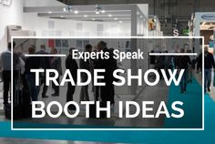 The Experts Speak: Brilliant Trade Show Booth Ideas