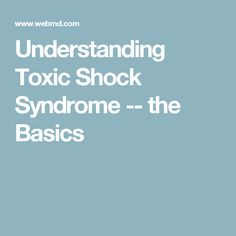 Understanding Toxic Shock Syndrome -- the Basics