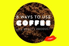 8 Ways to Use Coffee as a Beauty Product