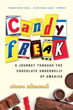 Candyfreak: A Journey through the Chocolate Underbelly of America by Steve Almond - such a fun book! thank you Tina Hamilton! :)