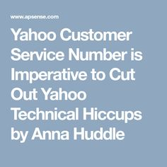Yahoo Customer Service Number is Imperative to Cut Out Yahoo Technical Hiccups by Anna Huddle