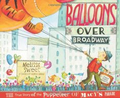 Balloons Over Broadway by Melissa Sweet is a lovely look at the Macy's Thanksgiving parade.
