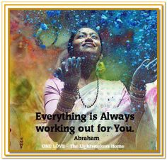 Everything is always working out for You. *Abraham-Hicks Quotes (AHQ1067)