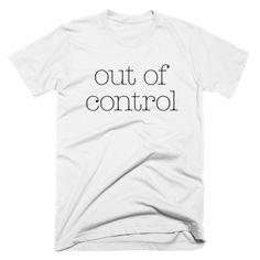 Out Of Control Shirt By Eternal Weekend ♥♥♥ This ultra-soft tee has a great feel and a classic fit ♥♥♥ Printed in the USA on a 100% combed ring-spun cotton t-shirt * Each shirt is printed to order and