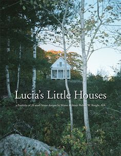 Lucia's Little Houses | A Portfolio of 20 small house designs by Maine architect Robert W. Knight, AIA