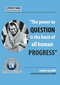 """""""The power to question is the basis of all human progress"""" - Indira Gandhi ...the third Prime Minister of INDIA"""