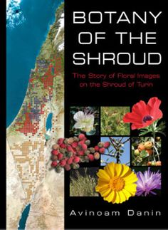 Botany of the Shroud: The Story of the Floral Images on the Shroud of Turin by Avinoam Danin Jesus Burial, Turin Shroud, Doubting Thomas, Old Time Religion, Life Review, Kings Of Israel, He Has Risen, Here On Earth, The Son Of Man