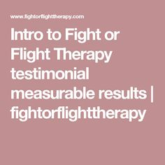 Intro to Fight or Flight Therapy testimonial measurable results | fightorflighttherapy