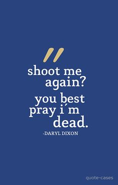 The Walking Dead: Daryl Dixon: Shoot Me Again by quote-cases