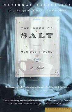 The Book of Salt serves up a wholly original take on Paris in the 1930s through the eyes of Binh, the Vietnamese cook employed by Gertrude Stein and Alice B. Toklas. Viewing his famous mesdames and th