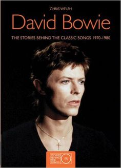 David Bowie: The Stories Behind The Classic Songs 1970-1980
