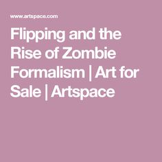 Flipping and the Rise of Zombie Formalism | Art for Sale | Artspace