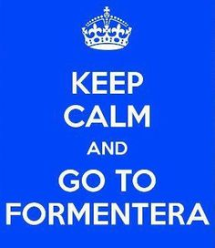 Keep Calm and Mediterránea Pitiusa will take you to Formentera Resident Retention, After Hours, Small Island, Property Management, Keep Calm, Ibiza, Marketing, Holiday, Tips