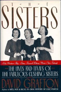 The Sisters: Babe Mortimer Paley, Betsy Roosevelt Whitney, Minnie Astor Fosburgh : The Lives and Times of the Fabulous Cushing Sisters: David Grafton: 9780394584164: Amazon.com: Books