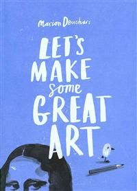 http://www.adlibris.com/fi/product.aspx?isbn=185669786X | Nimeke: Let's Make Some Great Art - Tekijä: Marion Deuchars - ISBN: 185669786X - Hinta: 16,20 €