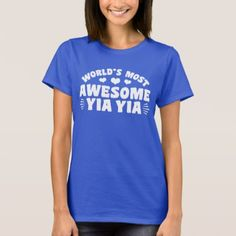 Worlds Most Awesome Yia Yia T-Shirt - birthday gifts party celebration custom gift ideas diy
