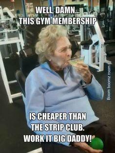 Well, Damn...This Gym Membership is Cheaper Than the Strip Club.  Work It Big Daddy!...LOL.