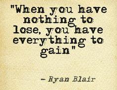 Ryan Blair Quote: Everything to Gain