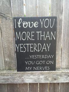 Too funny--- so me I love you more than yesterday, yesterday you really got on my nerves, handpainted, handmade, wooden, rustic, wall sign, couples, silly by CambrisCottage on Etsy