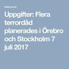 Uppgifter: Flera terrordåd planerades i Örebro och Stockholm 7 juli 2017