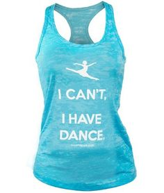 Amazon.com: Covet Dance Clothing - I Can't, I Have Dance - Burnout Tank: Clothing