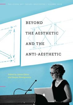 Beyond the aesthetic and the anti-aesthetic / edited by James Elkins and Harper Montgomery