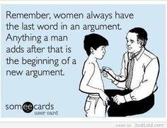 Men have had the last word from time to time......they are dead now. Ain't it the Truth!?